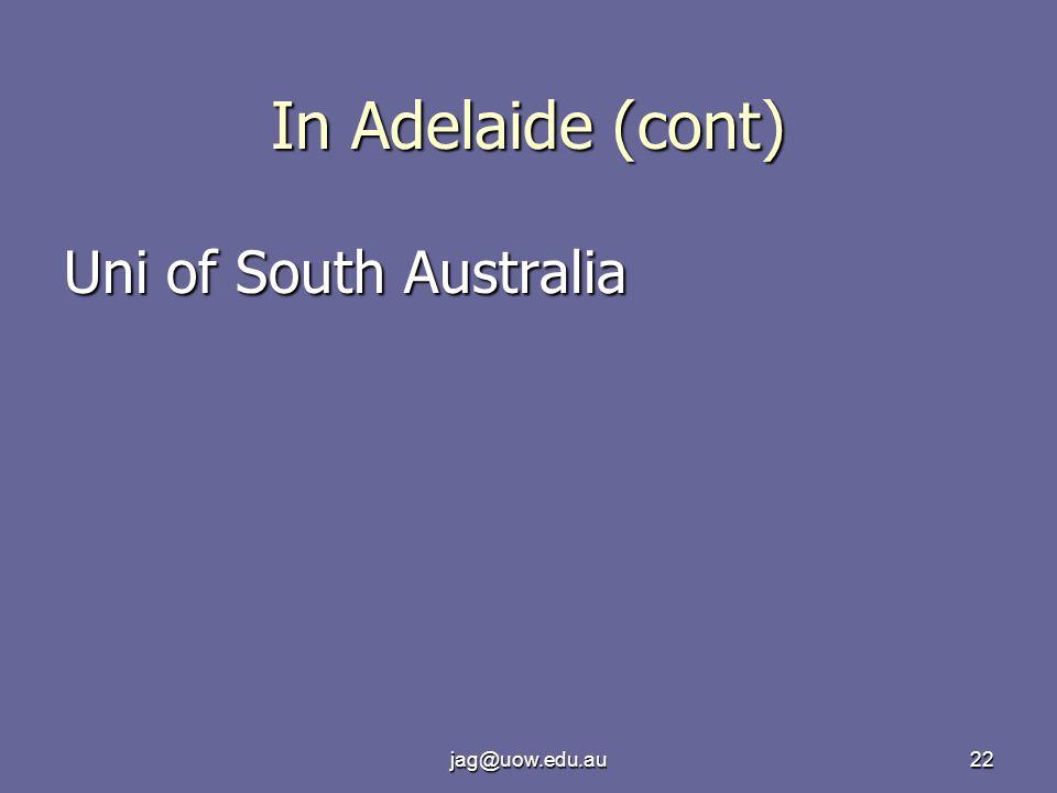jag@uow.edu.au22 In Adelaide (cont) Uni of South Australia