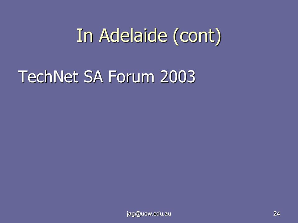 jag@uow.edu.au24 In Adelaide (cont) TechNet SA Forum 2003