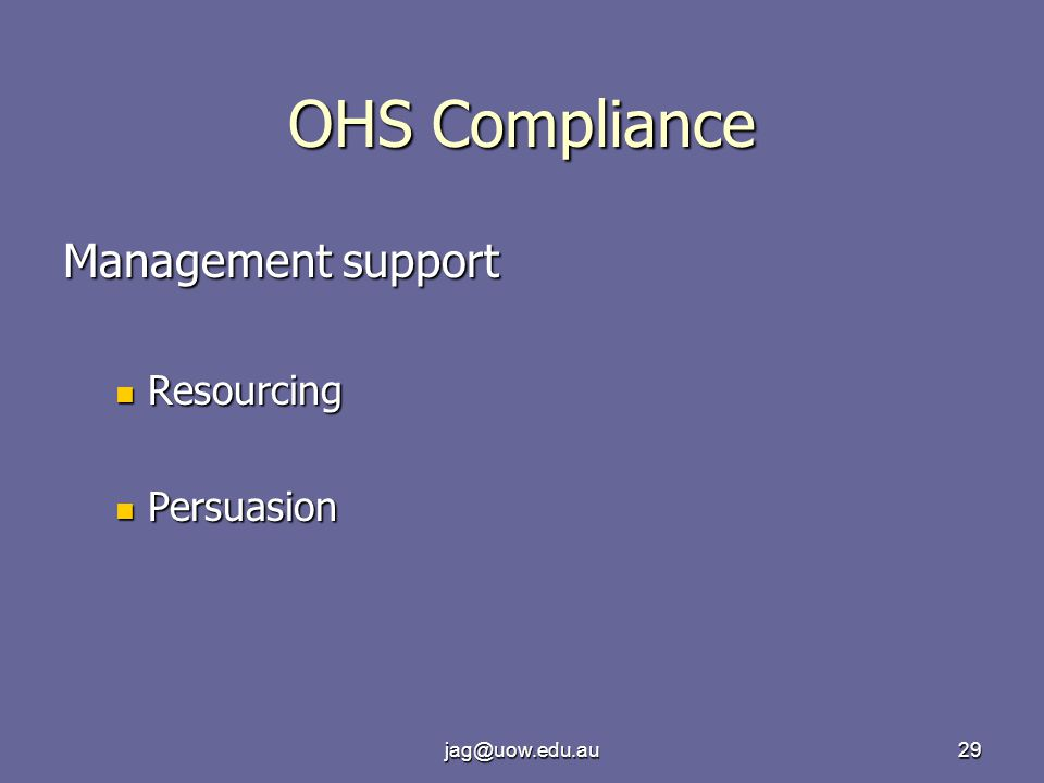 jag@uow.edu.au29 OHS Compliance Management support Resourcing Resourcing Persuasion Persuasion