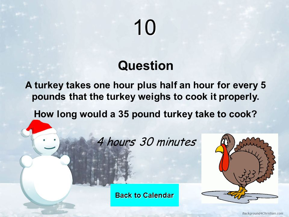 10 Question A turkey takes one hour plus half an hour for every 5 pounds that the turkey weighs to cook it properly.