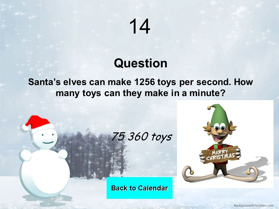 14 Question Santa's elves can make 1256 toys per second.