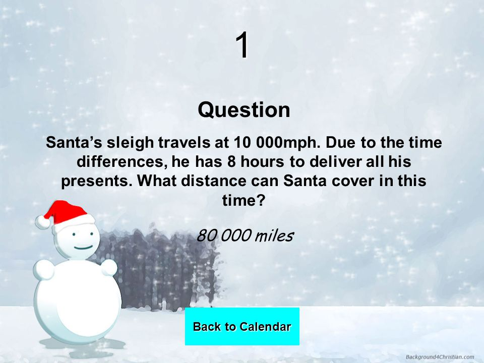 1 Question Santa's sleigh travels at 10 000mph.