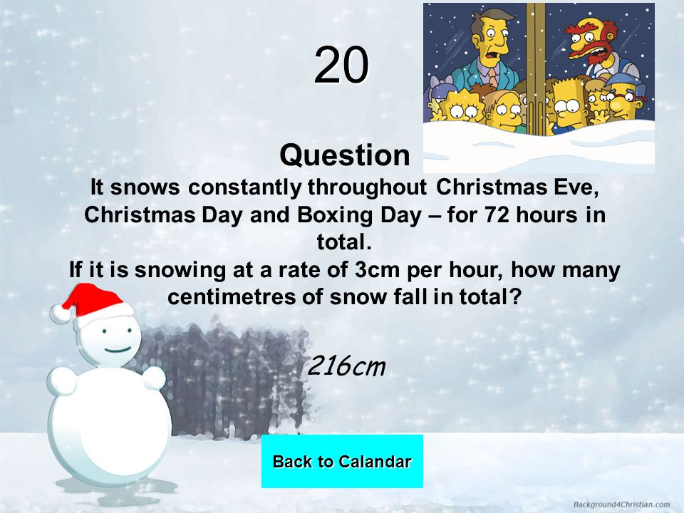20 Question It snows constantly throughout Christmas Eve, Christmas Day and Boxing Day – for 72 hours in total.