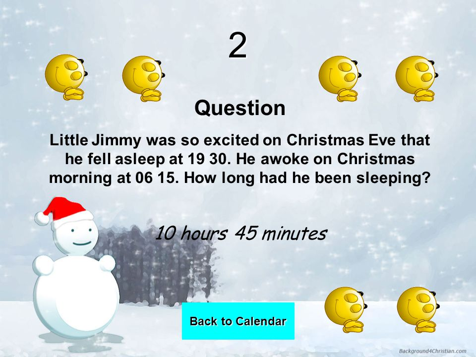 2 Question Little Jimmy was so excited on Christmas Eve that he fell asleep at 19 30.