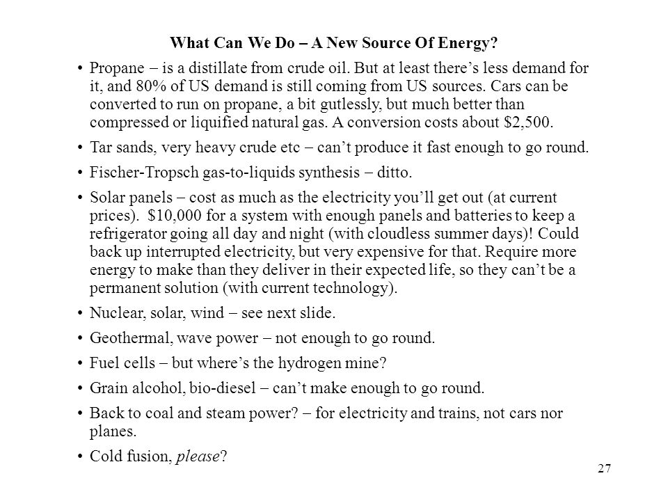 27 What Can We Do – A New Source Of Energy. Propane  is a distillate from crude oil.