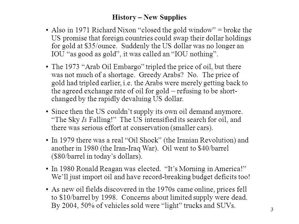 3 History – New Supplies Also in 1971 Richard Nixon closed the gold window = broke the US promise that foreign countries could swap their dollar holdings for gold at $35/ounce.