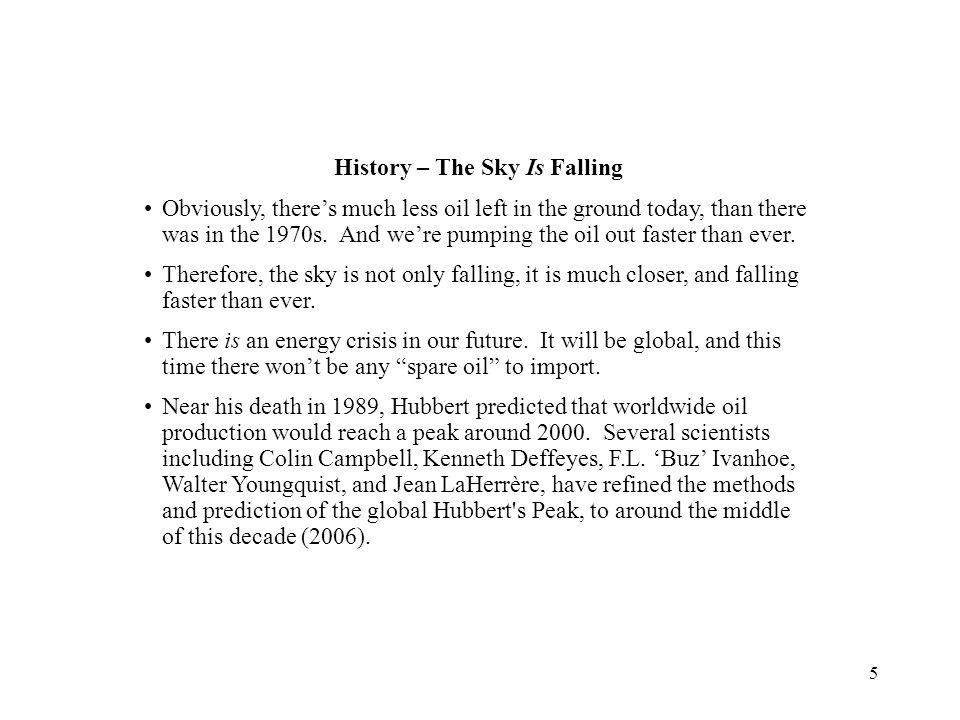 5 History – The Sky Is Falling Obviously, there's much less oil left in the ground today, than there was in the 1970s. And we're pumping the oil out f