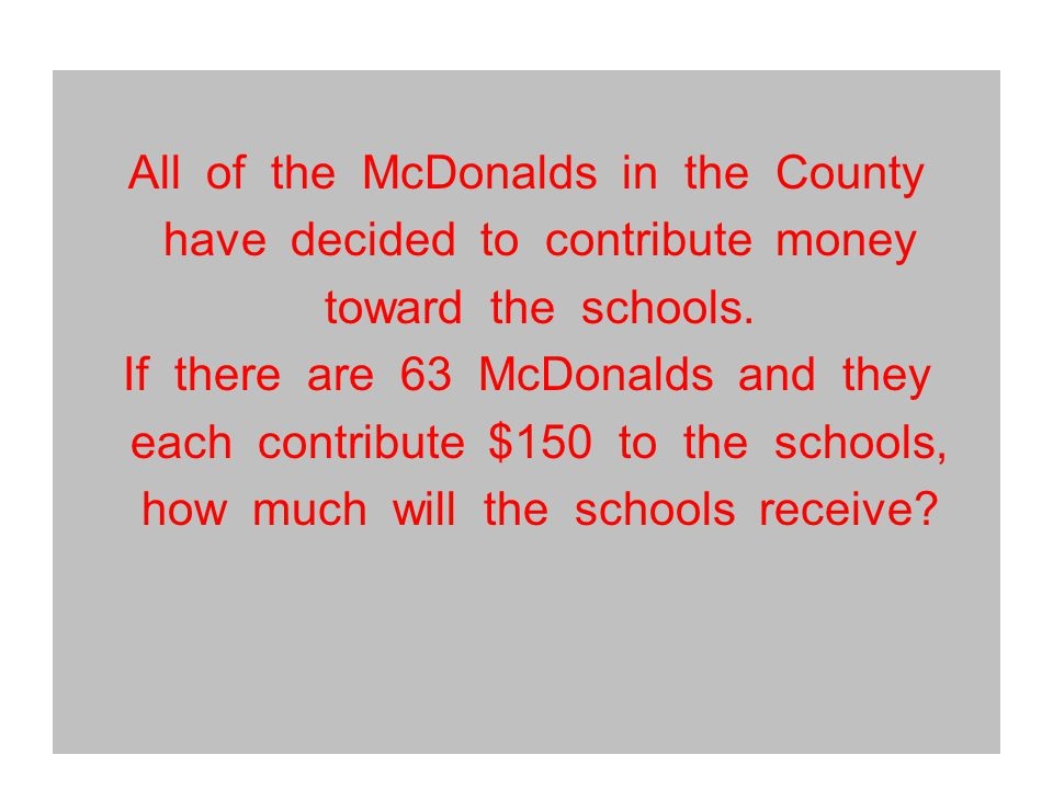 All of the McDonalds in the County have decided to contribute money toward the schools.