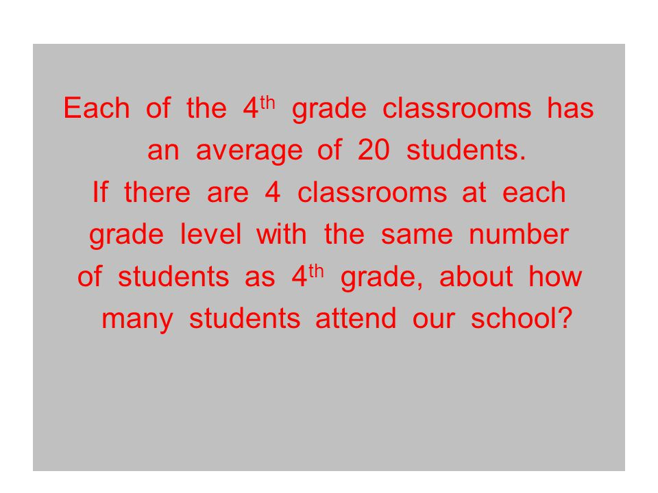 Each of the 4 th grade classrooms has an average of 20 students.