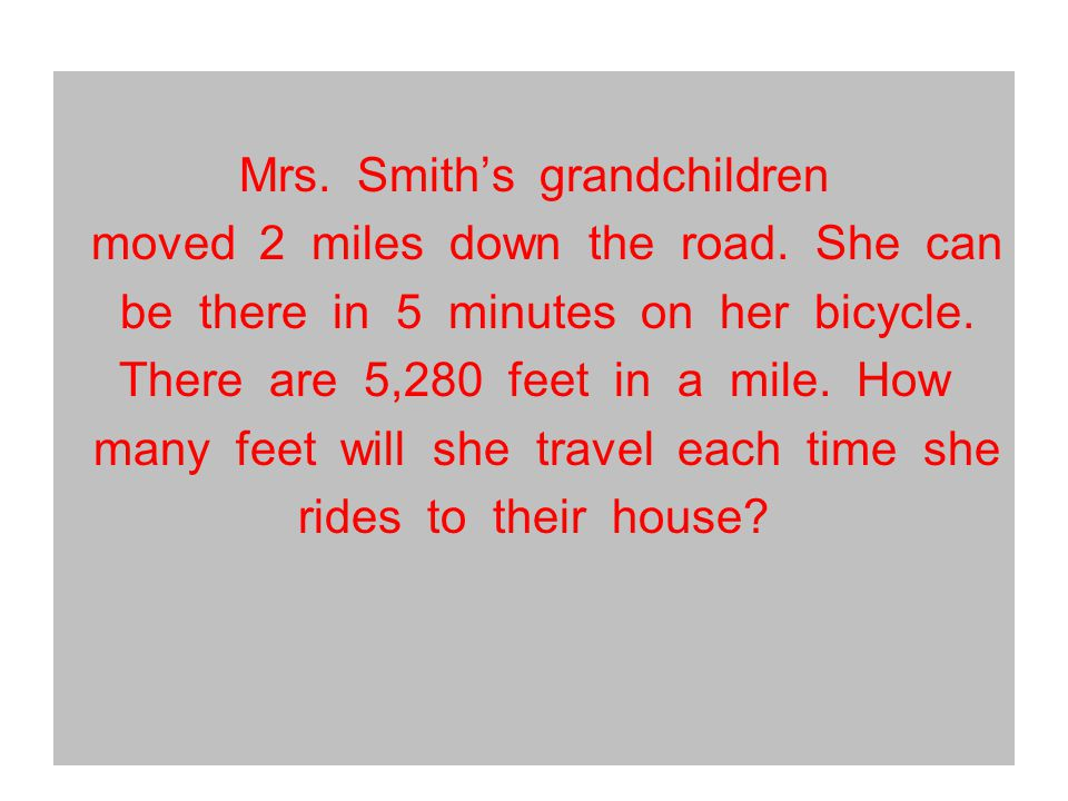 Mrs. Smith's grandchildren moved 2 miles down the road.
