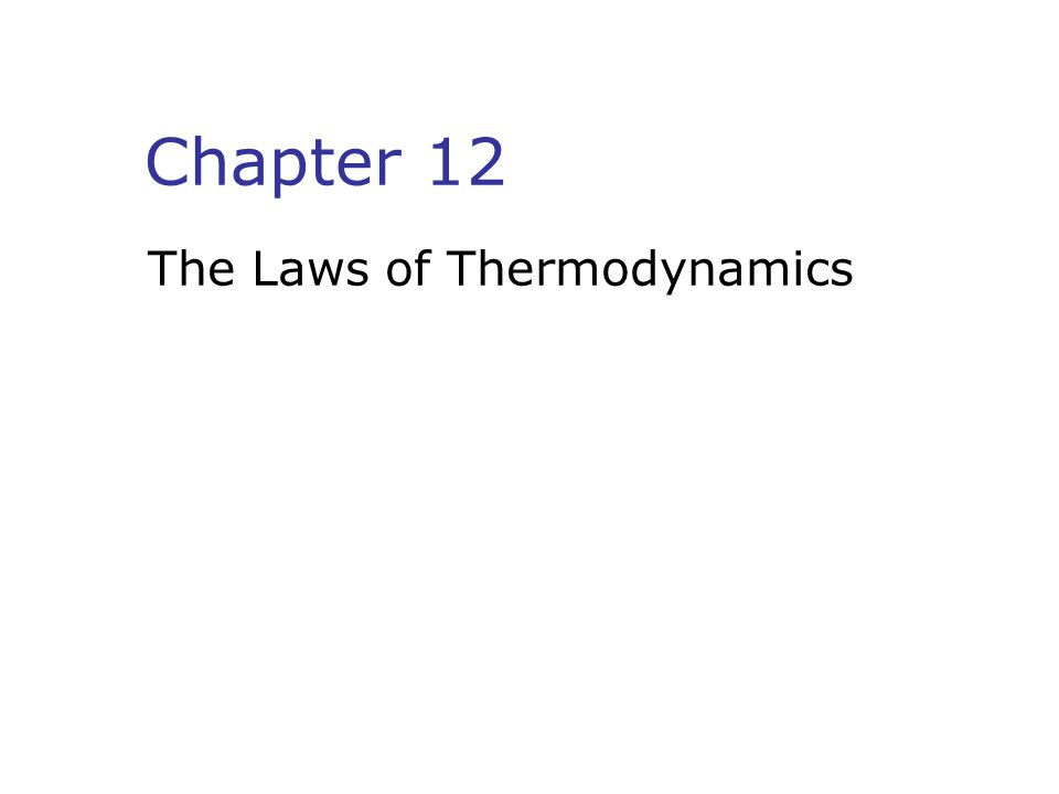 Chapter 12 The Laws of Thermodynamics