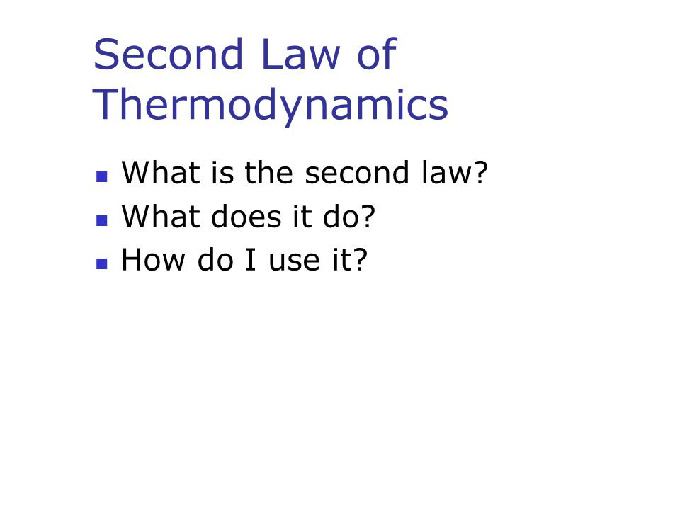 Second Law of Thermodynamics What is the second law? What does it do? How do I use it?