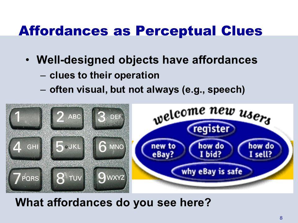 9 Affordances as Perceptual Clues Siemens Pocket PC Phone Pen input, no keypad Handspring Treo Pen input/keypad input