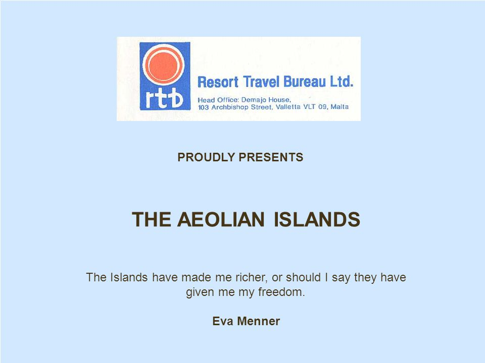 THE AEOLIAN ISLANDS The Islands have made me richer, or should I say they have given me my freedom.