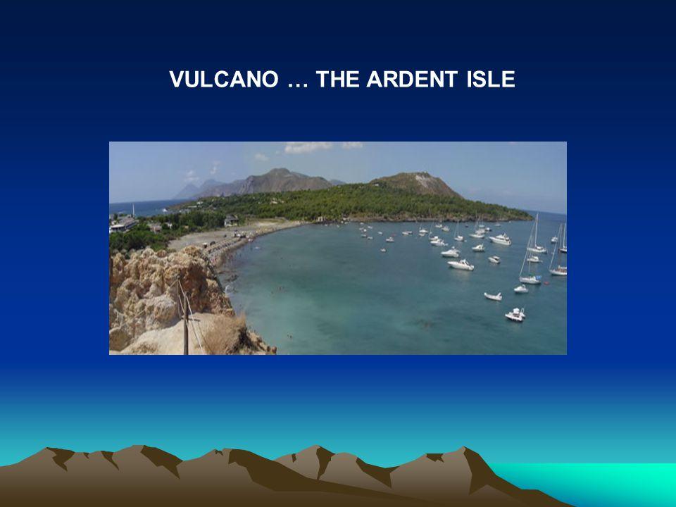 VULCANO … THE ARDENT ISLE