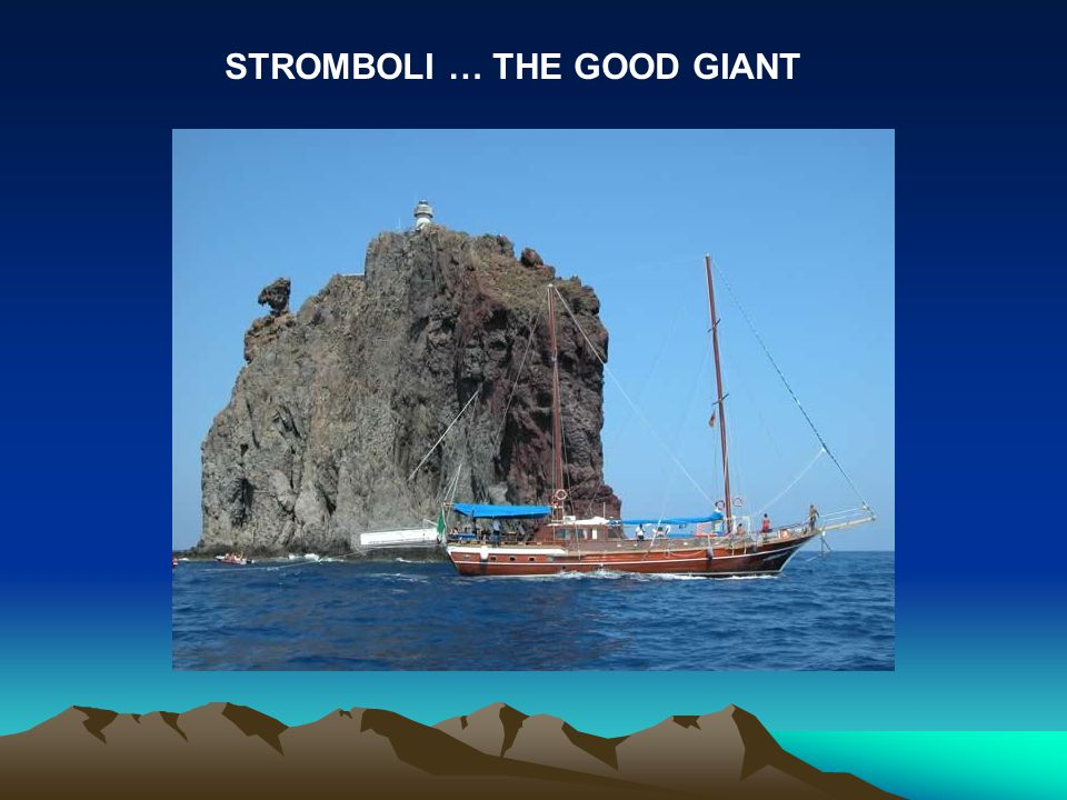 STROMBOLI … THE GOOD GIANT