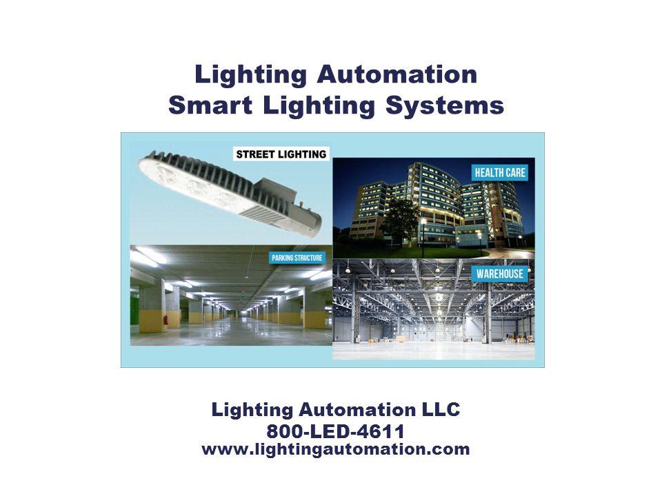Lighting Automation LLC 800-LED-4611 www.lightingautomation.com Lighting Automation Smart Lighting Systems