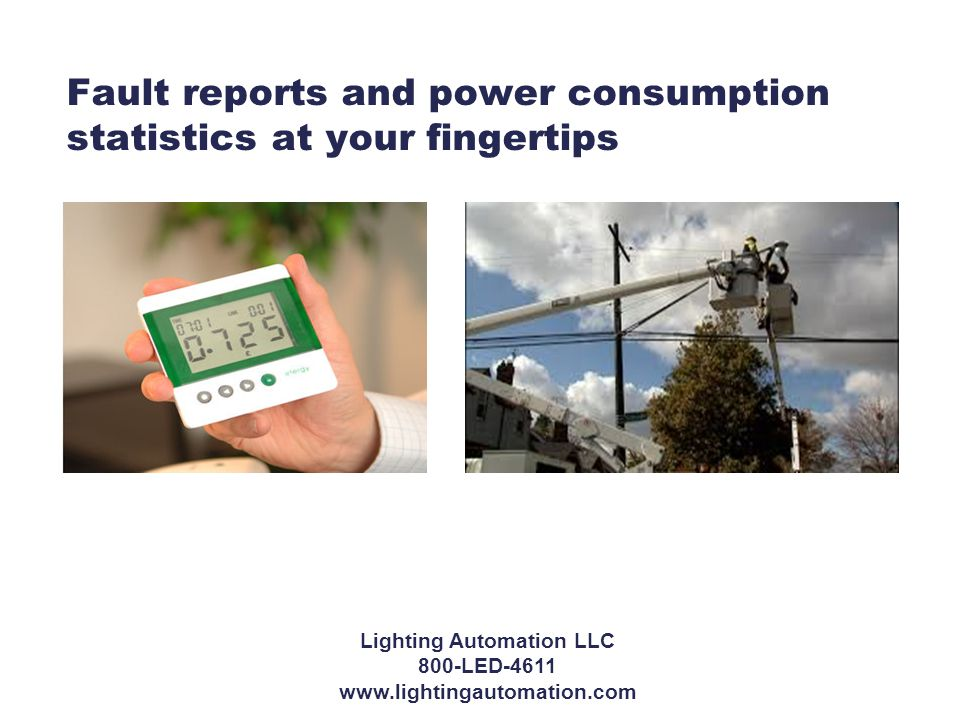 Fault reports and power consumption statistics at your fingertips Lighting Automation LLC 800-LED-4611 www.lightingautomation.com