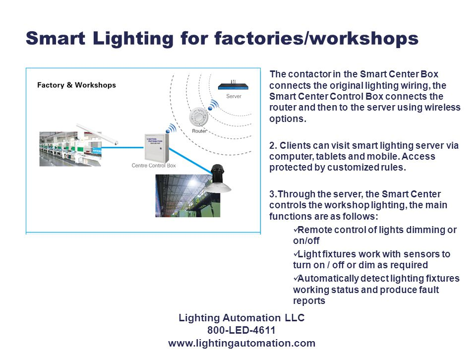 Smart Lighting for factories/workshops The contactor in the Smart Center Box connects the original lighting wiring, the Smart Center Control Box connects the router and then to the server using wireless options.