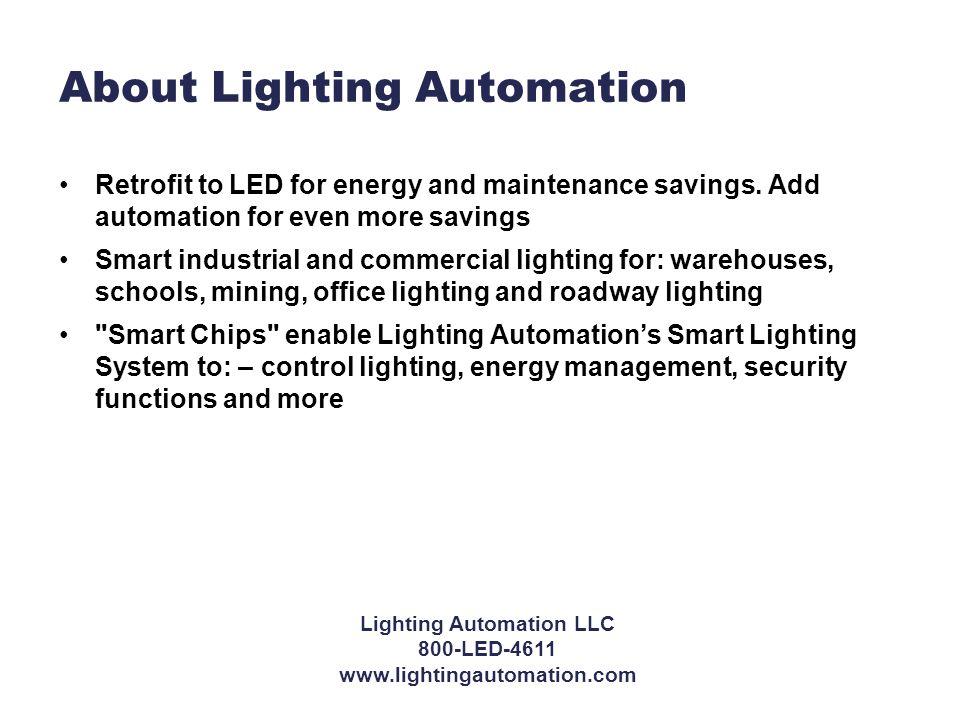Lighting Automation LLC 800-LED-4611 www.lightingautomation.com About Lighting Automation Retrofit to LED for energy and maintenance savings.