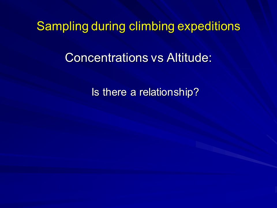 Sampling during climbing expeditions Concentrations vs Altitude: Is there a relationship