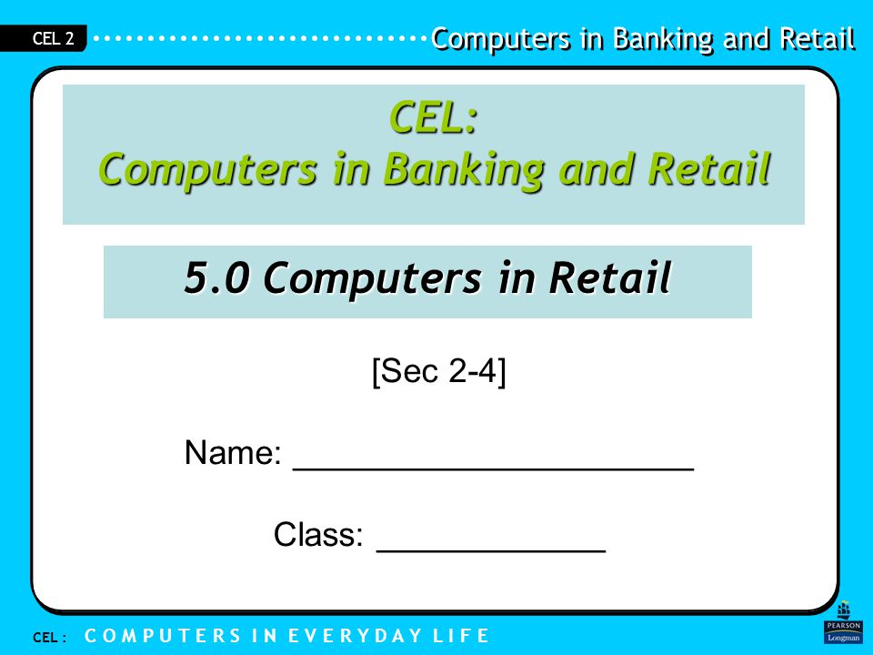 Computers in Banking and Retail CEL : C O M P U T E R S I N E V E R Y D A Y L I F E CEL 2 5.3 The Journey of a Product in a Modern Supermarket