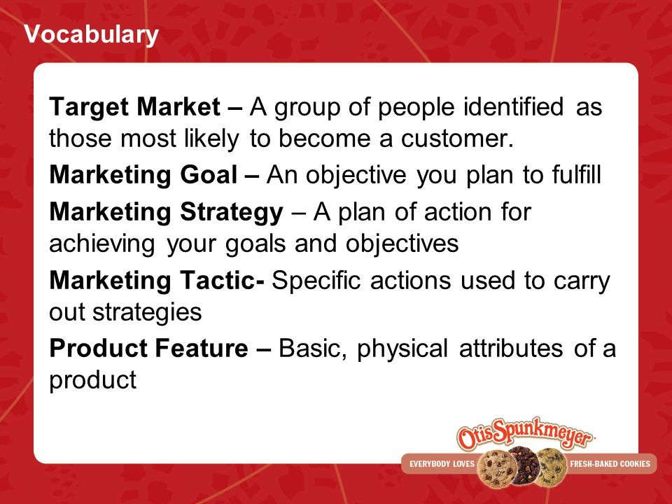 Vocabulary Target Market – A group of people identified as those most likely to become a customer.