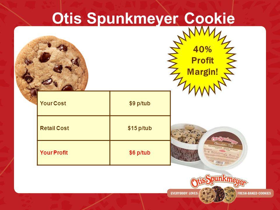 Otis Spunkmeyer Cookie Dough Tub Sale Your Cost$9 p/tub Retail Cost$15 p/tub Your Profit$6 p/tub 40% Profit Margin!