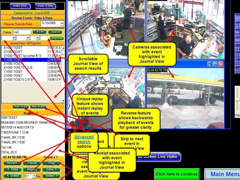 Scrollable Journal View of search results Data source associated with event highlighted in Journal View Cameras associated with event highlighted in Journal View Controls for viewing video and data associated with event highlighted in Journal View Skip to previous event in Journal View Skip to next event in Journal View Main Menu Unique replay feature allows instant replay of events Reverse feature allows backwards playback of events for greater clarity Click here to continue.