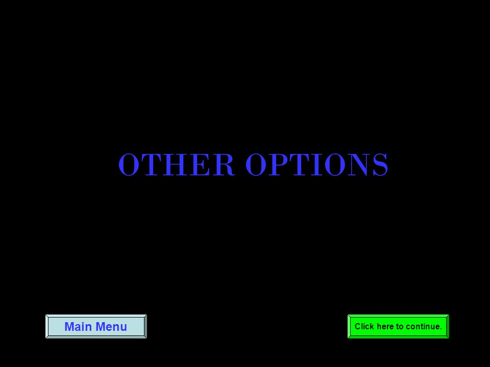 OTHER OPTIONS Main Menu Click here to continue.