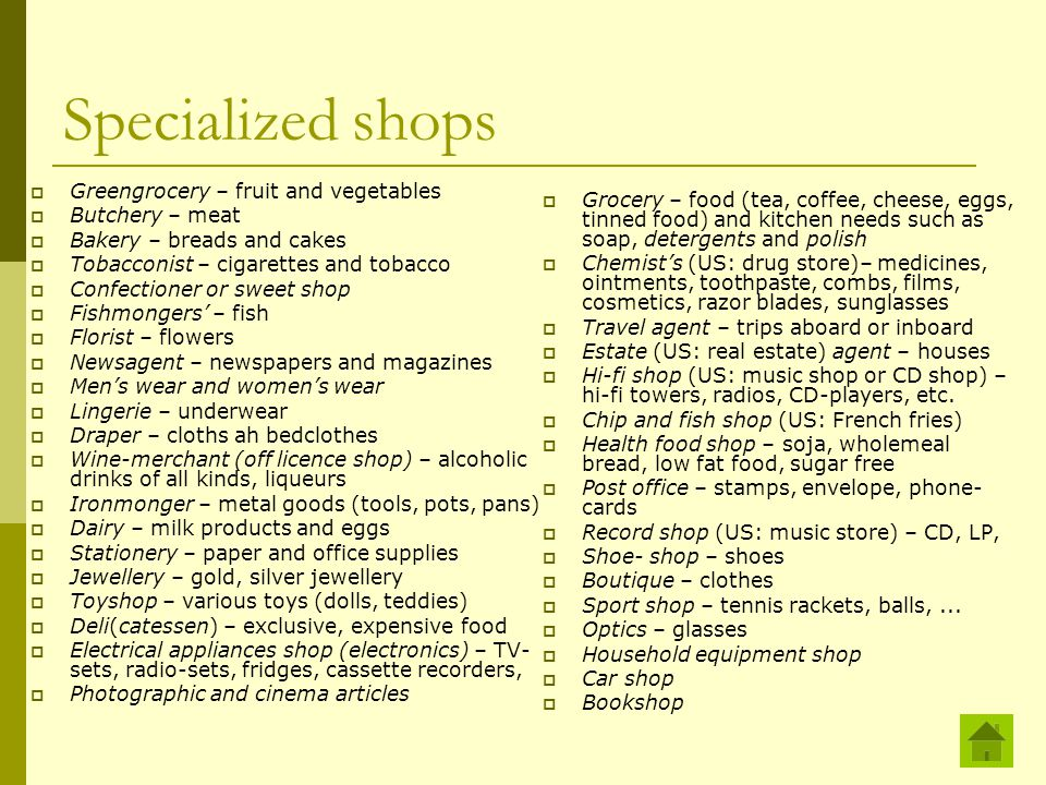 Specialized shops  Greengrocery – fruit and vegetables  Butchery – meat  Bakery – breads and cakes  Tobacconist – cigarettes and tobacco  Confect