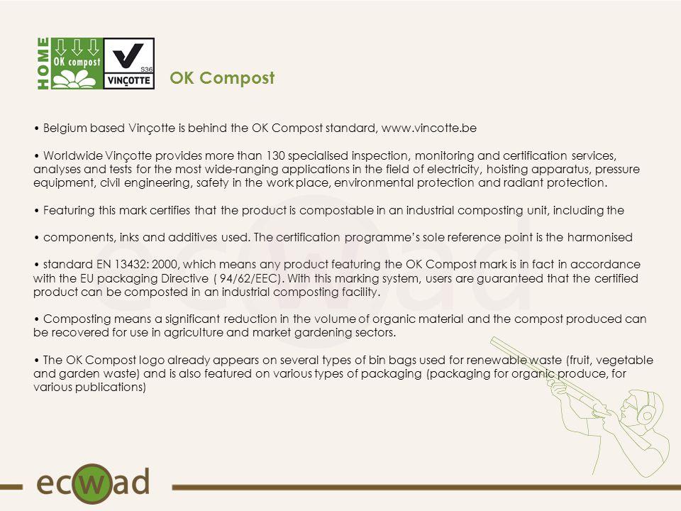 OK Compost Belgium based Vinçotte is behind the OK Compost standard, www.vincotte.be Worldwide Vinçotte provides more than 130 specialised inspection,