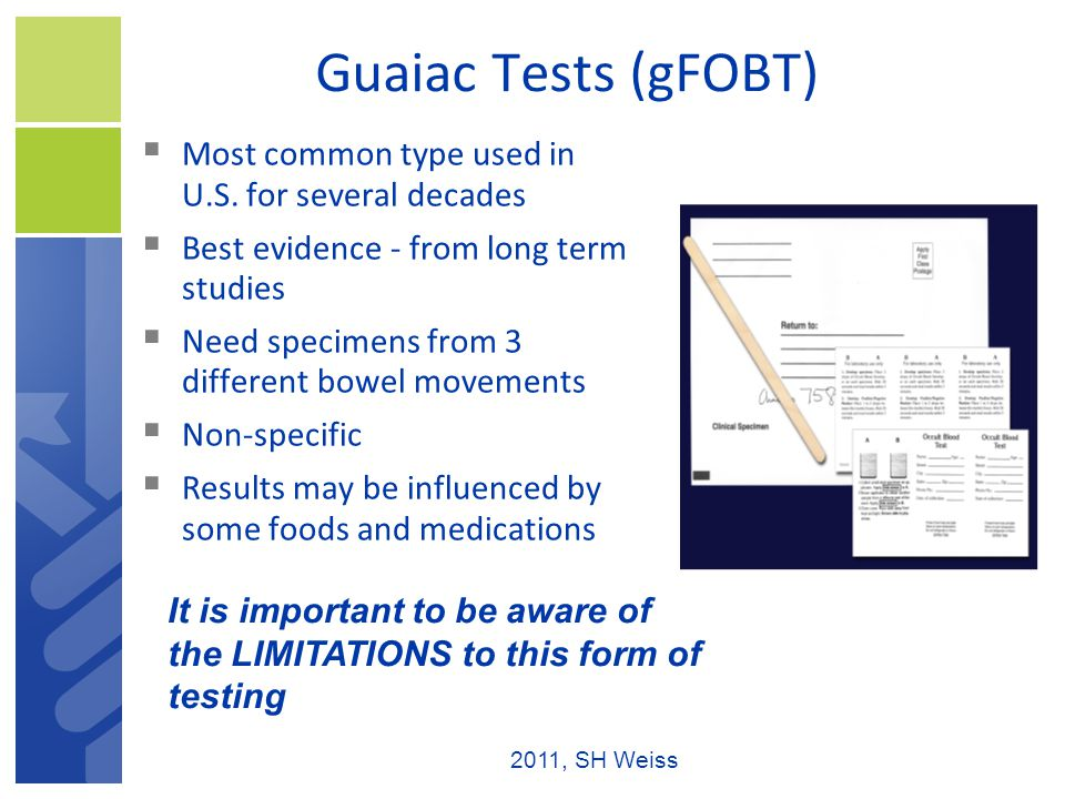 Guaiac Tests (gFOBT)  Most common type used in U.S.