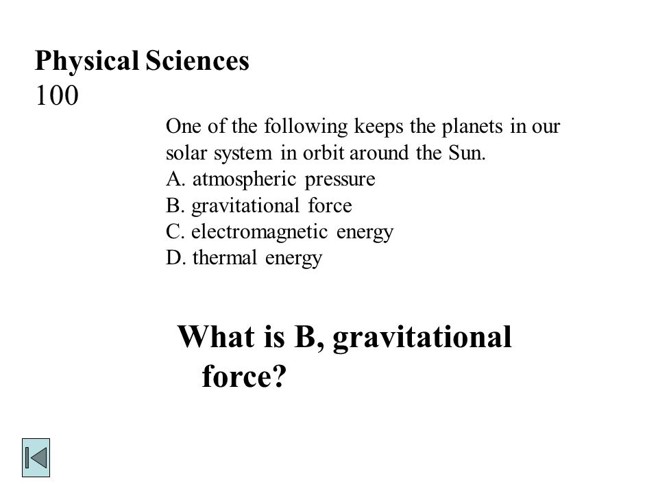 Physical Sciences 100 One of the following keeps the planets in our solar system in orbit around the Sun.