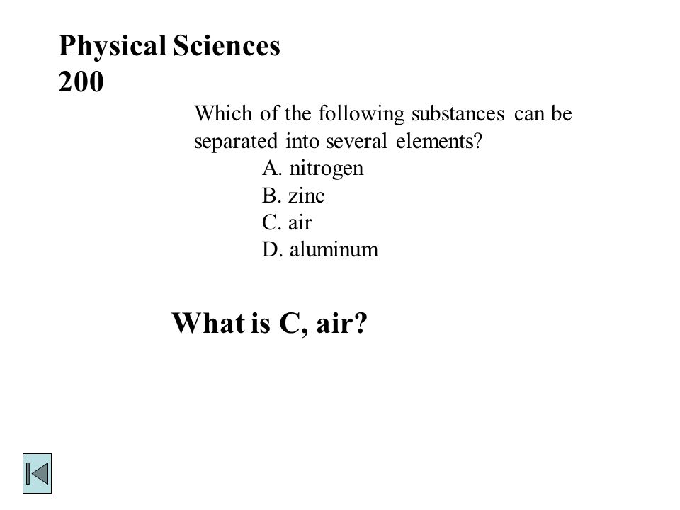 Physical Sciences 200 Which of the following substances can be separated into several elements.