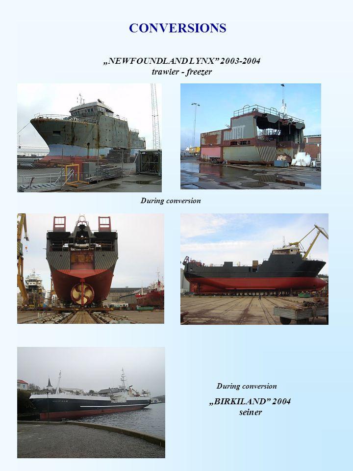 """NEWFOUNDLAND LYNX"" 2003-2004 trawler - freezer During conversion ""BIRKILAND"" 2004 seiner During conversion CONVERSIONS"