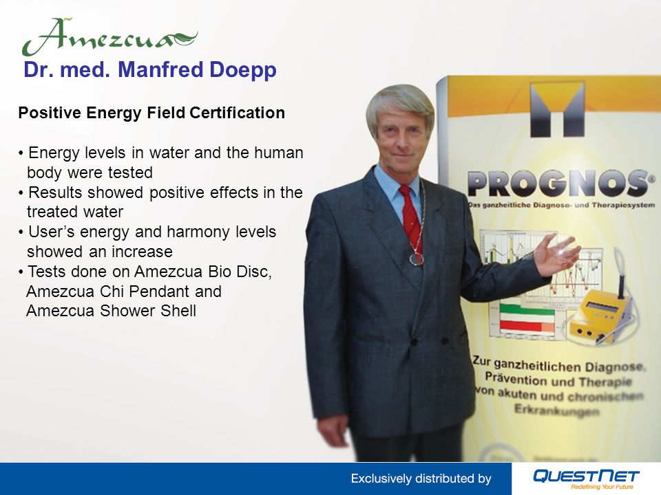 Dr. med. Manfred Doepp Positive Energy Field Certification Energy levels in water and the human body were tested Results showed positive effects in th