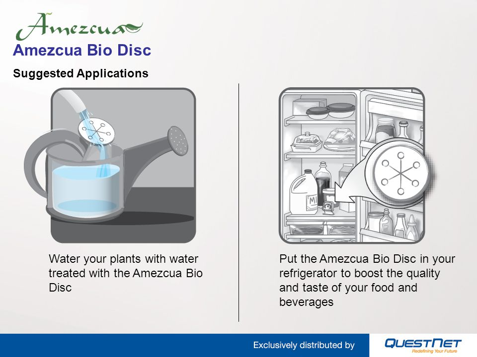 Amezcua Bio Disc Suggested Applications Wash your fruits and vegetables with the Amezcua Bio Disc to energise them and keep them fresh longer Carry the Amezcua Bio Disc with you to improve your harmony and energy levels