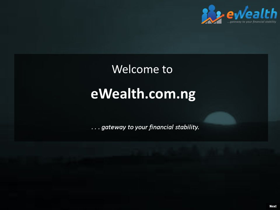 Welcome to eWealth.com.ng Next... gateway to your financial stability.