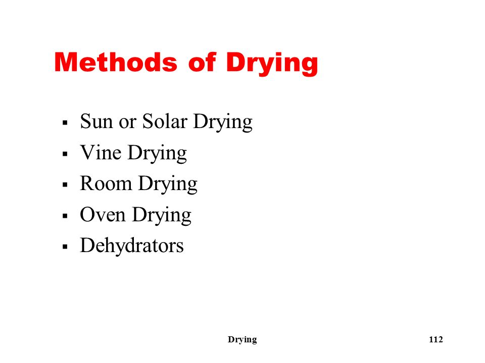 Drying 112 Methods of Drying  Sun or Solar Drying  Vine Drying  Room Drying  Oven Drying  Dehydrators