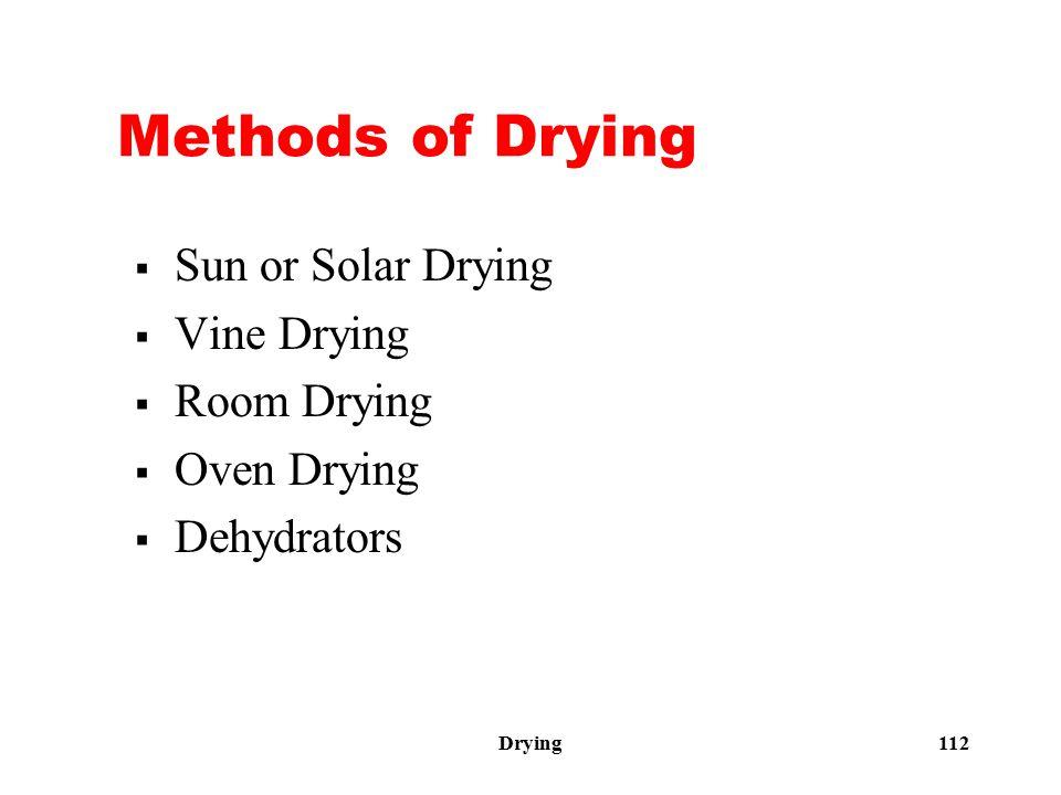 Drying 112 Methods of Drying  Sun or Solar Drying  Vine Drying  Room Drying  Oven Drying  Dehydrators