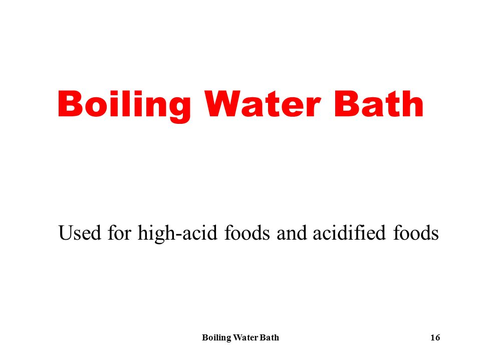 Boiling Water Bath16 Boiling Water Bath Used for high-acid foods and acidified foods