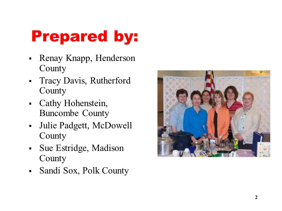 3 Acknowledgements  Angela Fraser, NC State University  Cheryl Beck, Jackson County  Pam Staton, Clay County  Jessica Robison, Swain County  April Conley, formerly in Cherokee County  Latresa Philips, formerly in Graham County  Lynda Spivey, formerly in Buncombe County  Megan Schaffer, formerly in Henderson County