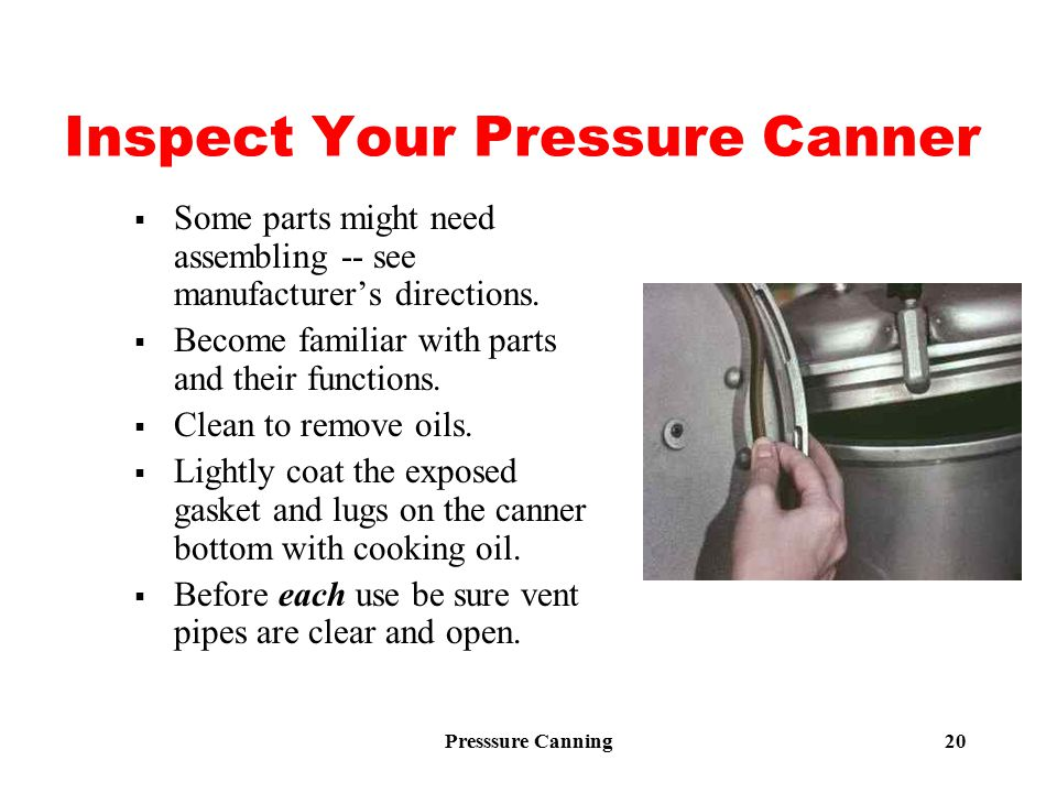 Presssure Canning 20 Inspect Your Pressure Canner  Some parts might need assembling -- see manufacturer's directions.