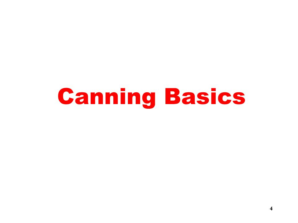 Basics of Canning 5  Food is placed in a jar and heated to a temperature that destroys targeted microorganisms.