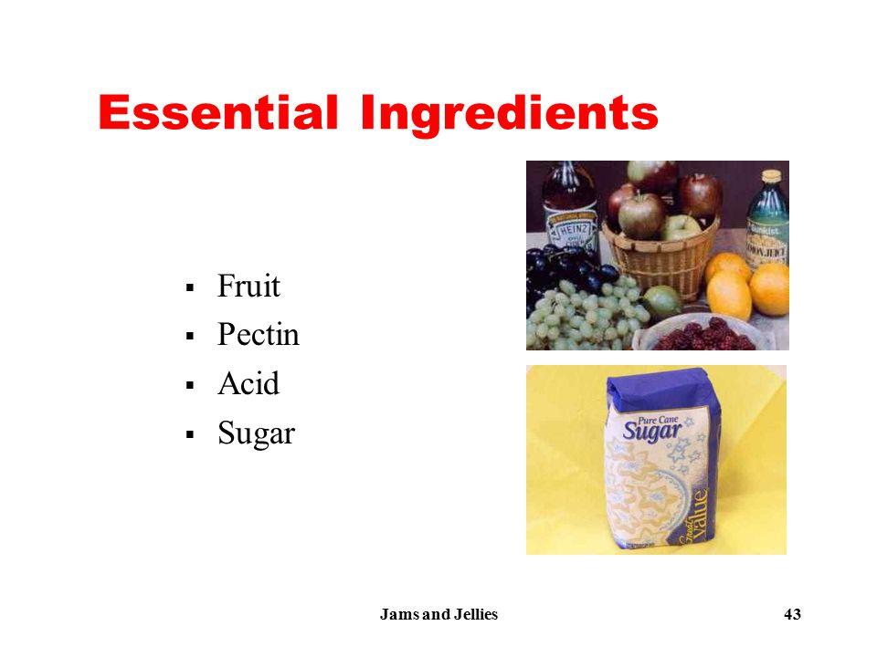 Jams and Jellies 43 Essential Ingredients  Fruit  Pectin  Acid  Sugar