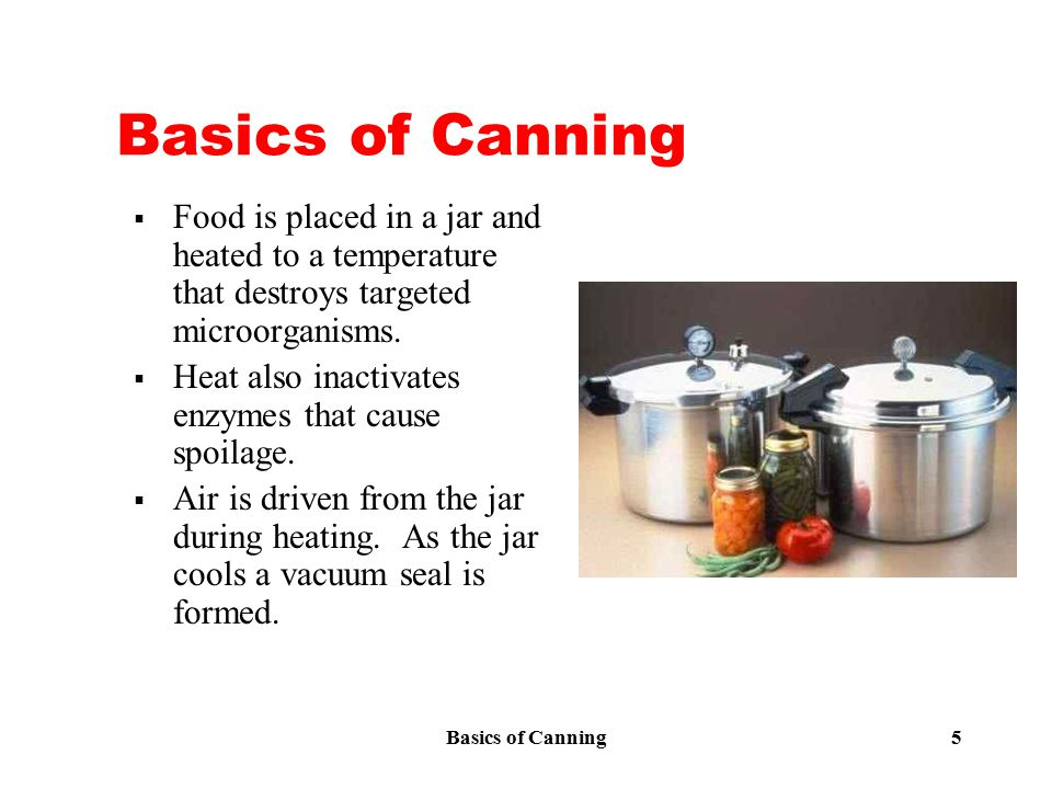 Basics of Canning 6 High Acid Foods (pH <4.6)  All fruits, except for:  figs  tomatoes, and  melons  Fermented pickles, such as sauerkraut  Acidified foods, such as pickles