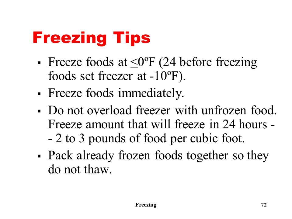 Freezing 72 Freezing Tips  Freeze foods at <0ºF (24 before freezing foods set freezer at -10ºF).  Freeze foods immediately.  Do not overload freeze