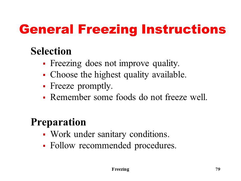 Freezing 79 General Freezing Instructions Selection  Freezing does not improve quality.  Choose the highest quality available.  Freeze promptly. 