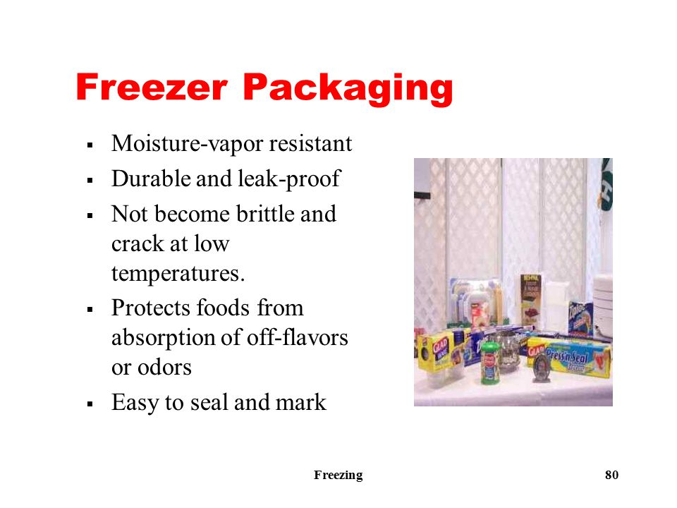Freezing 80 Freezer Packaging  Moisture-vapor resistant  Durable and leak-proof  Not become brittle and crack at low temperatures.